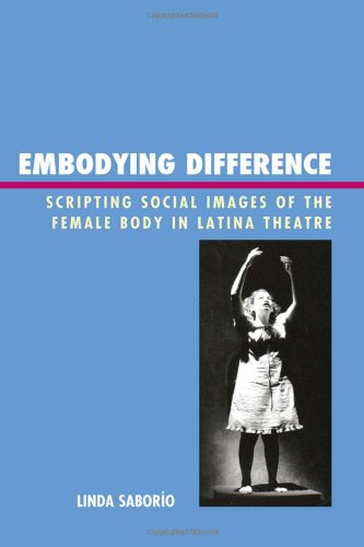 9781611474671: Embodying Difference: Scripting Social Images of the Female Body in Latina Theatre