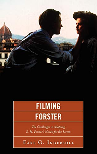 Filming Forster: The Challenges of Adapting E.M. Forster's Novels for the Screen: Ingersoll, ...