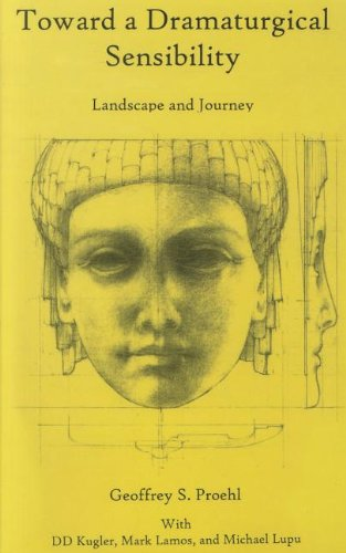 Toward a Dramaturgical Sensibility: Landscape and Journey: Proehl, Geoffrey S.