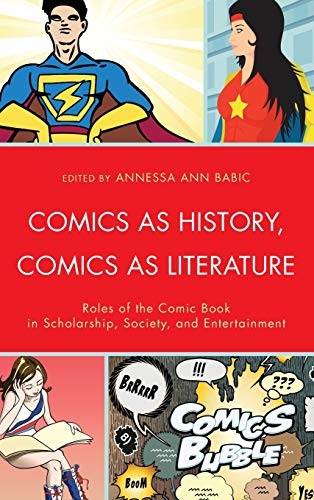 9781611475562: Comics as History, Comics as Literature: Roles of the Comic Book in Scholarship, Society, and Entertainment