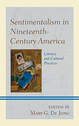 9781611476057: Sentimentalism in Nineteenth-Century America: Literary and Cultural Practices