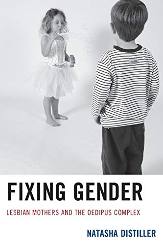 9781611476194: Fixing Gender: Lesbian Mothers and the Oedipus Complex