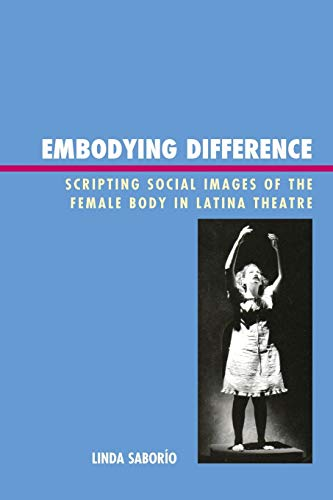 9781611476347: Embodying Difference: Scripting Social Images of the Female Body in Latina Theatre