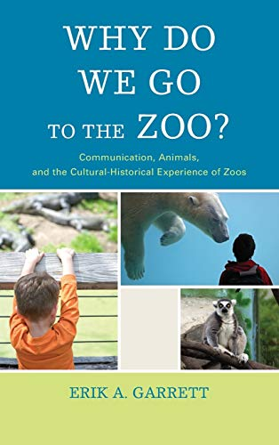 9781611476453: Why Do We Go to the Zoo?: Communication, Animals, and the Cultural-Historical Experience of Zoos (The Fairleigh Dickinson University Press Series in Communication Studies)