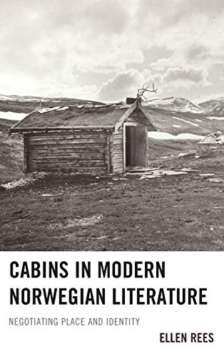 Cabins in Modern Norwegian Literature: Negotiating Place and Identity: Rees, Ellen