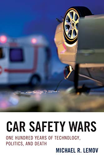 Car Safety Wars: One Hundred Years of Technology, Politics, and Death: Michael R. Lemov