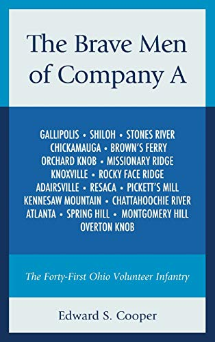 The Brave Men of Company A: The Forty-First Ohio Volunteer Infantry: Cooper, Edward S.