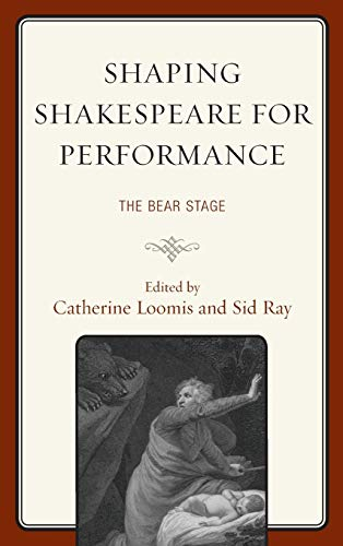 Shaping Shakespeare for Performance: The Bear Stage (The Fairleigh Dickinson University Press ...
