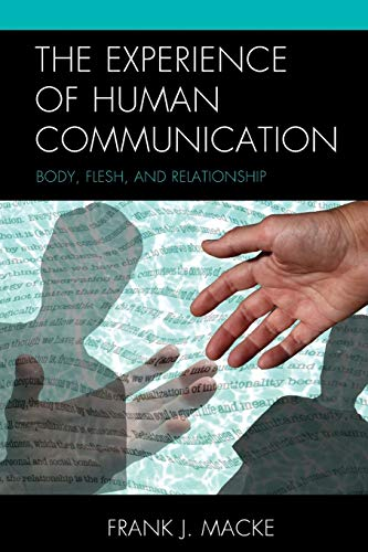 The Experience of Human Communication: Body, Flesh, and Relationship (The Fairleigh Dickinson ...