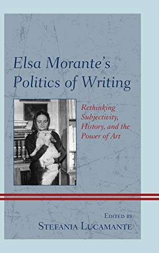 Elsa Morante's Politics of Writing: Rethinking Subjectivity, History, and the Power of Art
