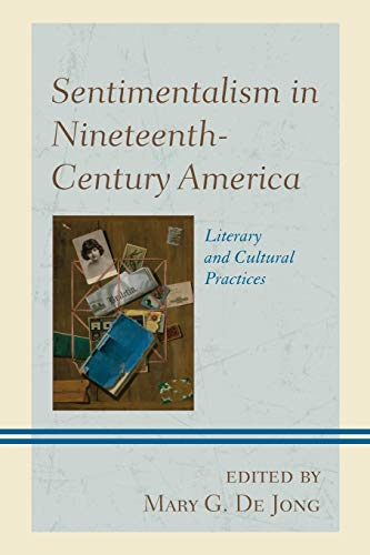9781611478310: Sentimentalism in Nineteenth-Century America: Literary and Cultural Practices