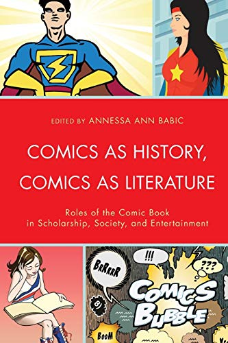 9781611478525: Comics as History, Comics as Literature: Roles of the Comic Book in Scholarship, Society, and Entertainment