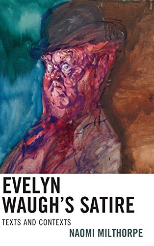 Evelyn Waugh's Satire: Texts and Contexts: Naomi Milthorpe
