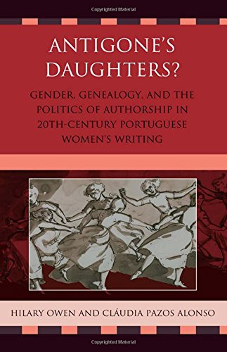9781611480023: Antigone's Daughters?: Gender, Genealogy and the Politics of Authorship in 20th-Century Portuguese Women's Writing