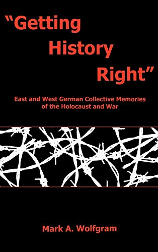 9781611480061: Getting History Right: East and West German Collective Memories of the Holocaust and War
