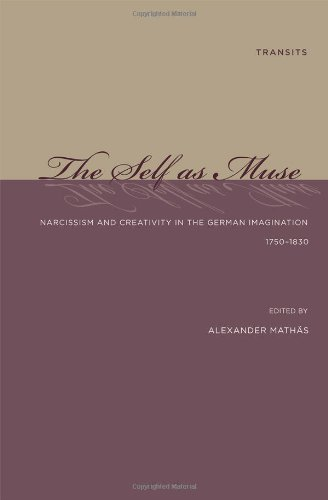 9781611480320: The Self as Muse: Narcissism and Creativity in the German Imagination 1750-1830 (Transits: Literature, Thought & Culture, 1650–1850)
