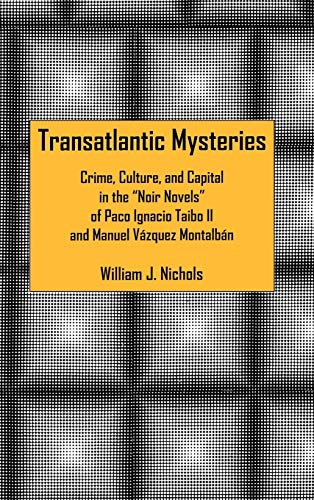 Transatlantic Mysteries: Crime, Culture, and Capital in the 'Noir Novels' of Paco Ignacio ...