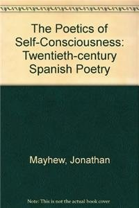 The Poetics of Self-Consciousness: Twentieth-century Spanish Poetry (Hardback): Jonathan Mayhew