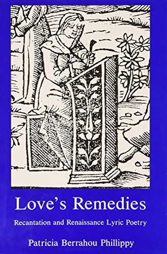 Love s Remedies: Recantation and Renaissance Lyric Poetry (Hardback): Patricia Berrahou Phillippy