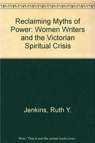 Reclaiming Myths of Power Reclaiming Myths of Power: Women Writers and the Victorian Spiritual ...