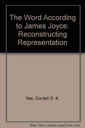 The Word According to James Joyce: Reconstructing Representation (Hardback): Cordell D. K. Yee