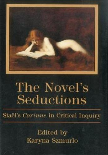 The Novel s Seductions: Staehl s Corinne in Critical Inquiry (Hardback)