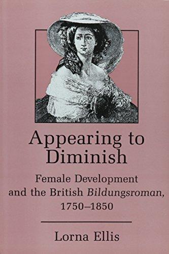 Appearing to Diminish: Female Development and the British Bildungsroman, 1750-1850 (Hardback): ...