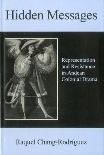 Hidden Messages: Representation and Resistance in Andean Colonial Drama (Hardback): Raquel ...