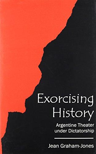 9781611481136: Exorcising History: Argentine Theater Under Dictatorship