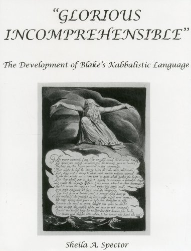 Glorious Incomprehensible: The Development of Blake s Kabbalistic Language (Hardback): Dr Sheila A....