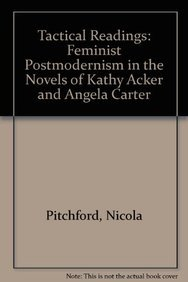 9781611481440: Tactical Readings: Feminist Postmodernism in the Novels of Kathy Acker and Angela Carter