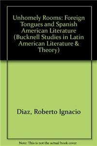 Unhomely Rooms: Foreign Tongues and Spanish American Literature (Hardback): Roberto Ignacio Diaz