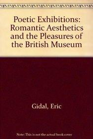 Poetic Exhibitions: Romantic Aesthetics and the Pleasures of the British Museum (Hardback): Eric ...