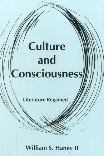Culture and Consciousness: Literature Regained (Hardback): William S. Haney
