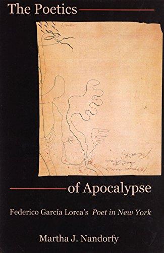 The Poetics of Apocalypse: Federico Garcia Lorca s Poet in New York (Hardback): Martha Nandorfy