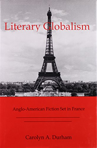 Literary Globalism: Anglo-American Fiction Set in France (Hardback): Carolyn A. Durham