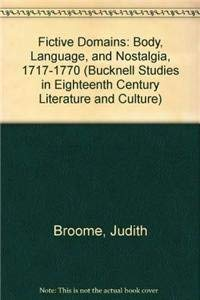 Fictive Domains: Body, Language, and Nostalgia, 1717-1770 (Bucknell Studies in Eighteenth Century ...