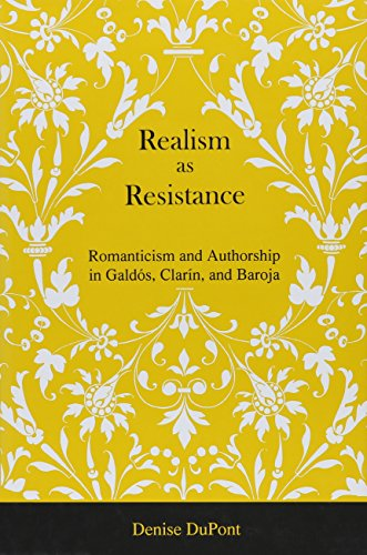 Realism as Resistance: Romanticism and Authorship in Galdos, Clarin, and Baroja (Hardback): Denise ...