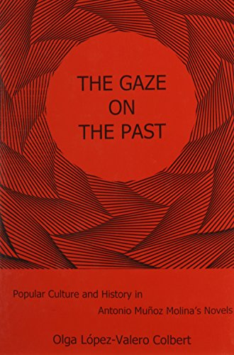 9781611482584: The Gaze on the Past: Popular Culture and History in Antonio Muñoz Molina's Novels