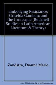 Embodying Resistance: Griselda Gambaro and the Grotesque (Hardback): Dianne Marie Zandstra