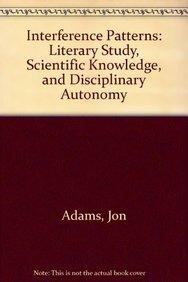 Interference Patterns: Literary Study, Scientific Knowledge, and Disciplinary Autonomy (Hardback): ...