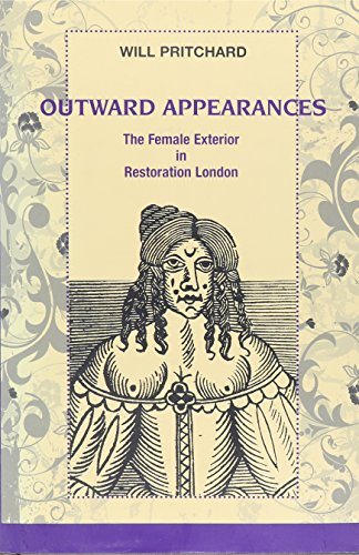 Outward Appearances: The Female Exterior in Restoration London (Bucknell Studies in Eighteenth ...