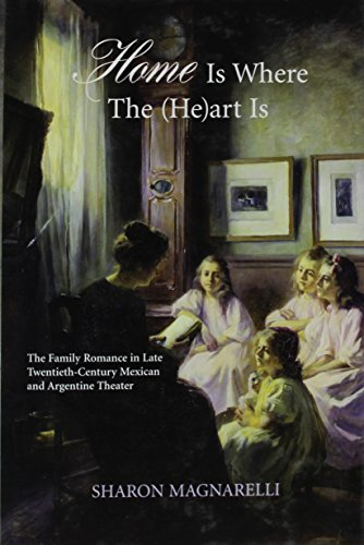 9781611483048: Home Is Where The (He)art Is: The Family Romance in Late Twentieth-Century Mexican and Argentine Theater (Bucknell Studies in Latin American Literature and Theory)