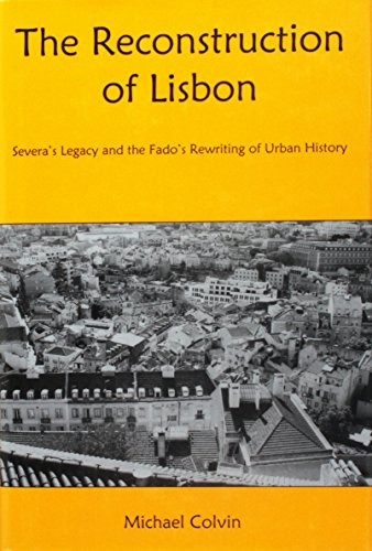 The Reconstruction of Lisbon: Severa s Legacy and the Fado s Rewriting of Urban History (Hardback):...