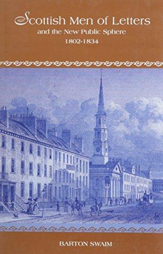 Scottish Men of Letters and the New Public Sphere, 1802-1834 (Hardback): Barton Swaim