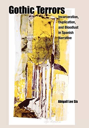 Gothic Terrors: Incarceration, Duplication, and Bloodlust in Spanish Narrative (Hardback): Abigail ...