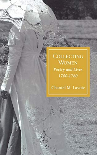 Collecting Women: Poetry and Lives, 1700-1780 (Hardback): Chantel M. Lavoie
