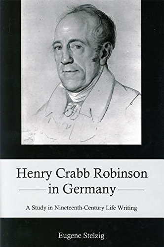 Henry Crabb Robinson in Germany: A Study in Nineteenth-Century Life Writing (Hardback): Eugene ...