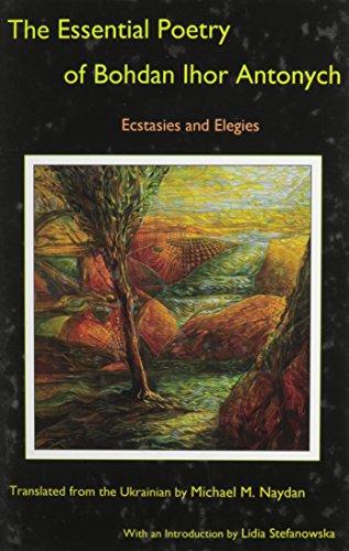 9781611483529: The Essential Poetry of Bohdan Ihor Antonych: Ecstasies and Elegies