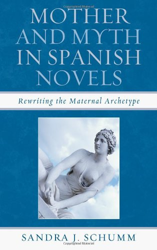 9781611483581: Mother & Myth in Spanish Novels: Rewriting the Matriarchal Archetype